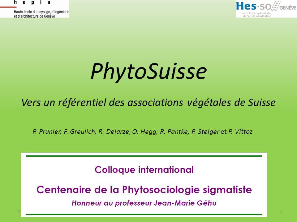 PhytoSuisse Vers un référentiel des associations végétales de Suisse 22/04/20141 P. Prunier, F. Greulich, R. Delarze, O. Hegg, R. Pantke, P. Steiger e