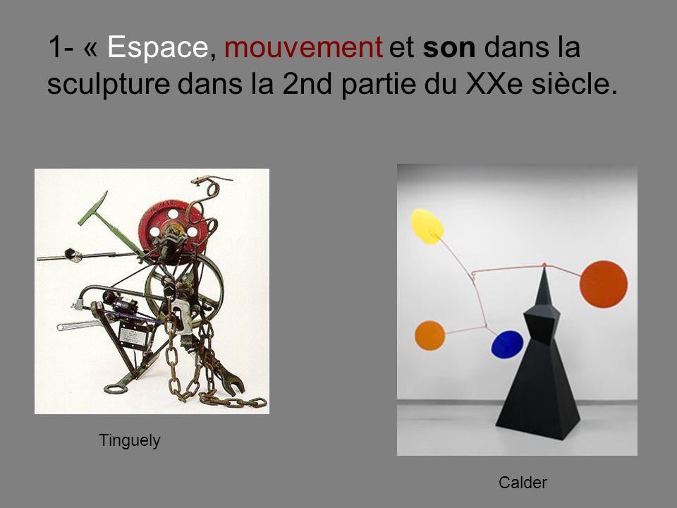 1- « Espace, mouvement et son dans la sculpture dans la 2nd partie du XXe siècle. Tinguely Calder