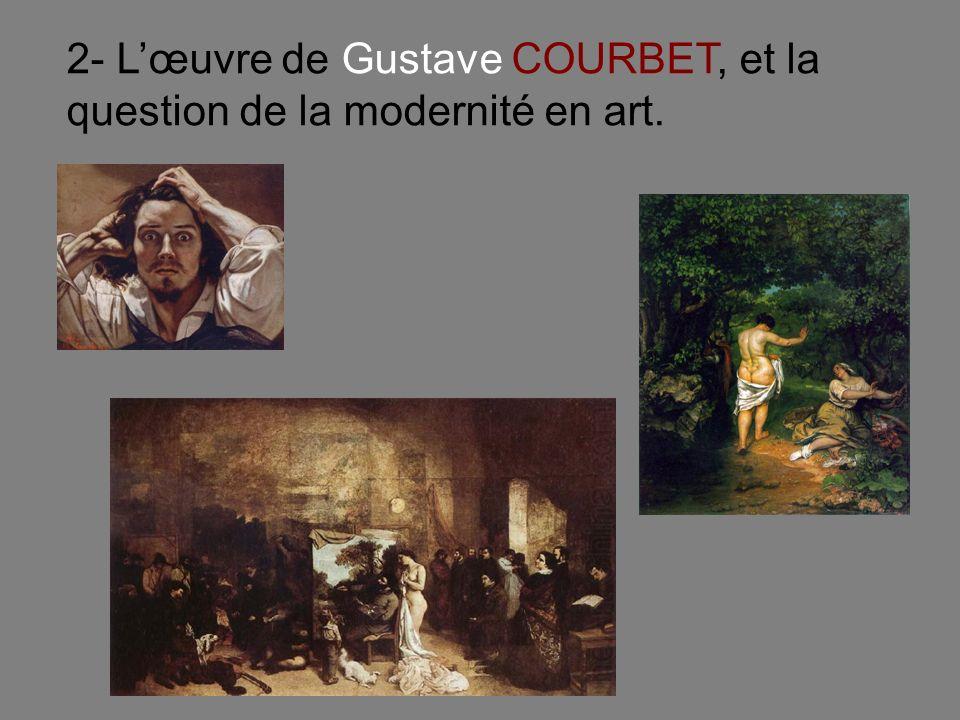 2- Lœuvre de Gustave COURBET, et la question de la modernité en art.