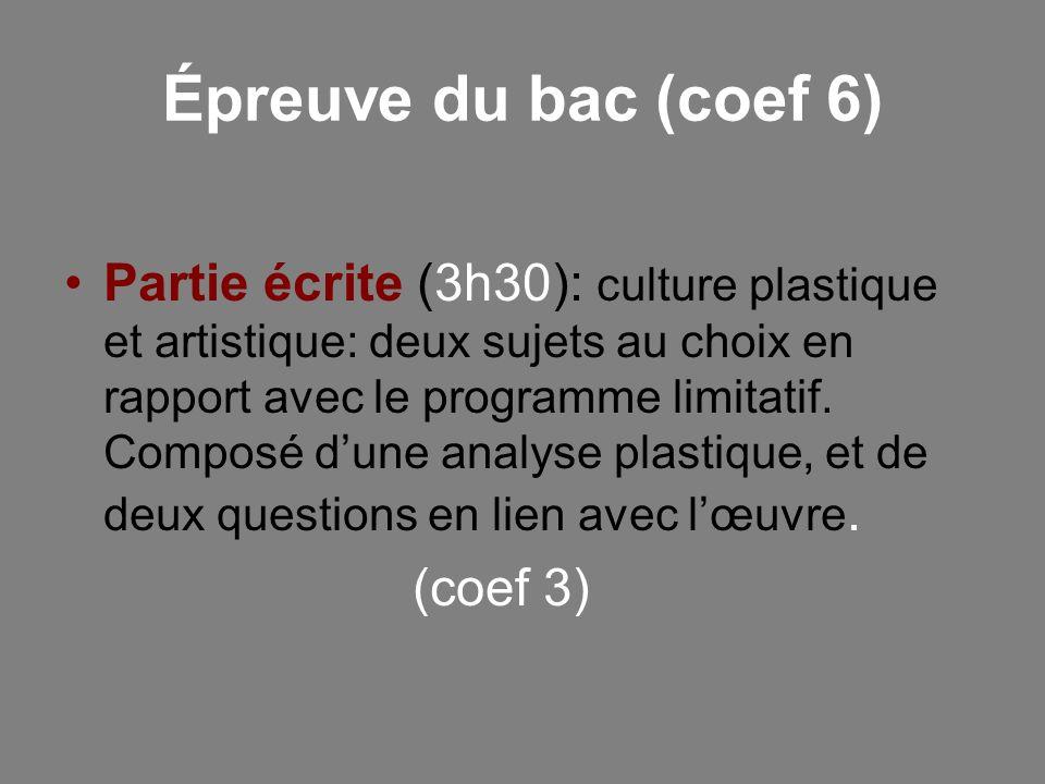 Épreuve du bac (coef 6) Partie écrite (3h30): culture plastique et artistique: deux sujets au choix en rapport avec le programme limitatif. Composé du