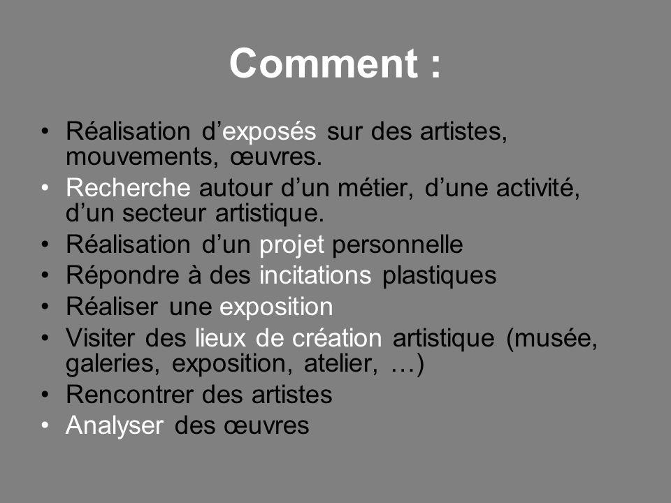 Comment : Réalisation dexposés sur des artistes, mouvements, œuvres. Recherche autour dun métier, dune activité, dun secteur artistique. Réalisation d