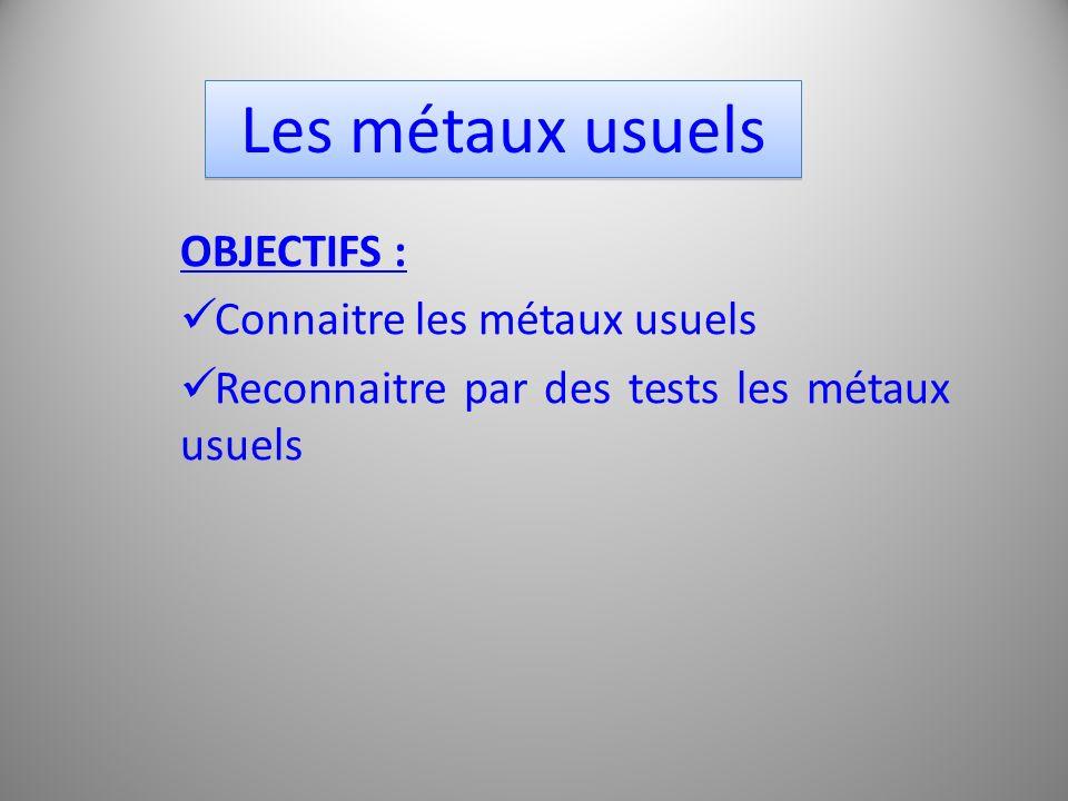 OBJECTIFS : Connaitre les métaux usuels Reconnaitre par des tests les métaux usuels Les métaux usuels