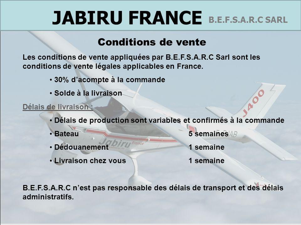 France B.E.F.S.A.R.C SARL JABIRU FRANCE Conditions de vente Les conditions de vente appliquées par B.E.F.S.A.R.C Sarl sont les conditions de vente lég