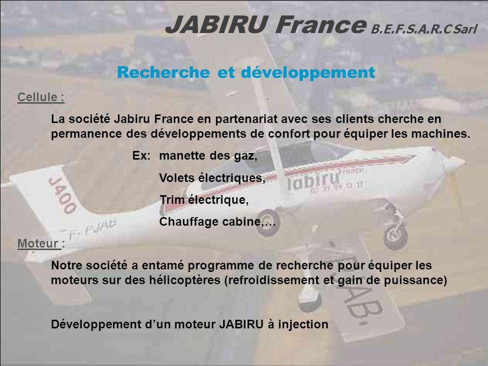 JABIRU France B.E.F.S.A.R.C Sarl Recherche et développement Cellule : La société Jabiru France en partenariat avec ses clients cherche en permanence d