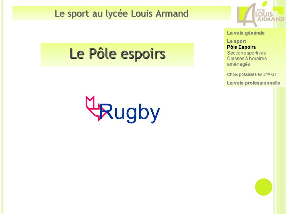 Le Pôle espoirs Rugby Le sport au lycée Louis Armand La voie générale Le sport Pôle Espoirs Sections sportives Classes à horaires aménagés Choix possi