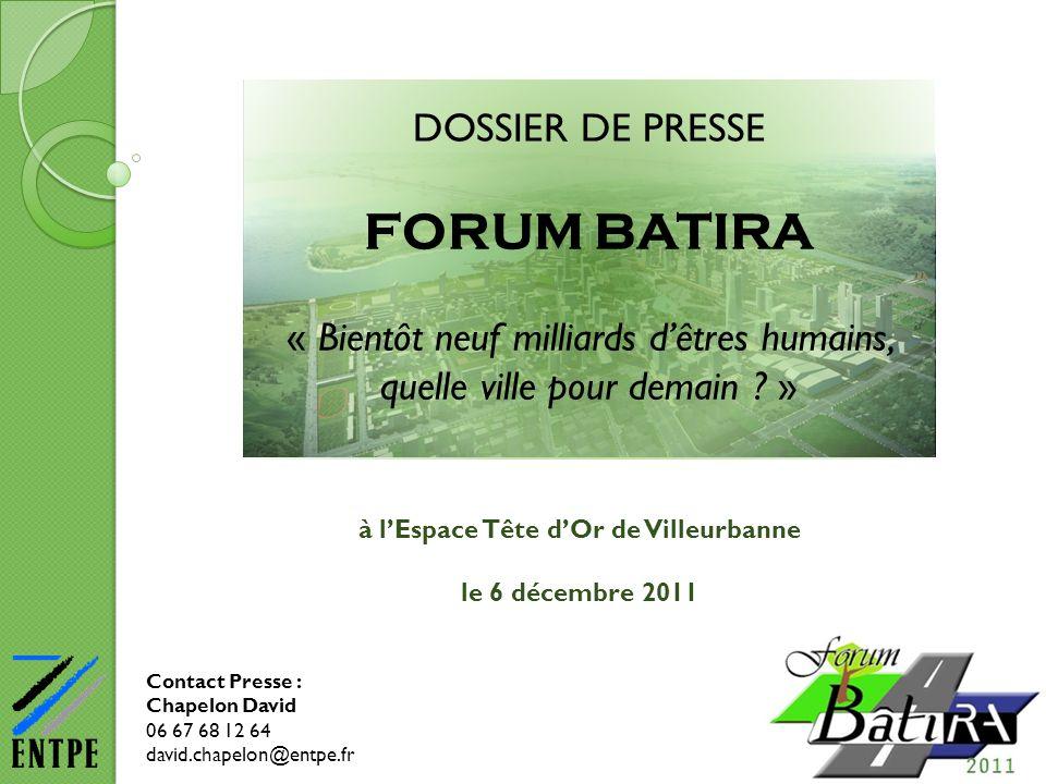 DOSSIER DE PRESSE FORUM BATIRA « Bientôt neuf milliards dêtres humains, quelle ville pour demain ? » à lEspace Tête dOr de Villeurbanne le 6 décembre