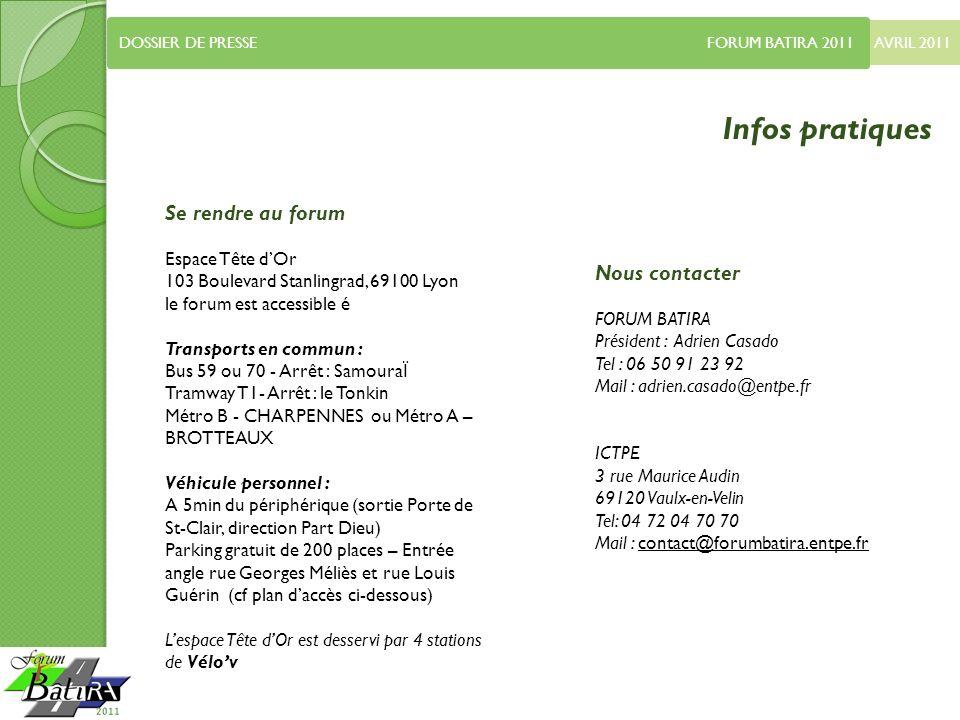 AVRIL 2011 DOSSIER DE PRESSE FORUM BATIRA 2011 Infos pratiques Se rendre au forum Espace Tête dOr 103 Boulevard Stanlingrad, 69100 Lyon le forum est a
