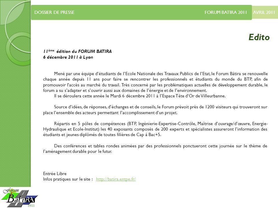 AVRIL 2011 DOSSIER DE PRESSE FORUM BATIRA 2011 Edito 11 ème édition du FORUM BATIRA 6 décembre 2011 à Lyon Mené par une équipe détudiants de lEcole Na