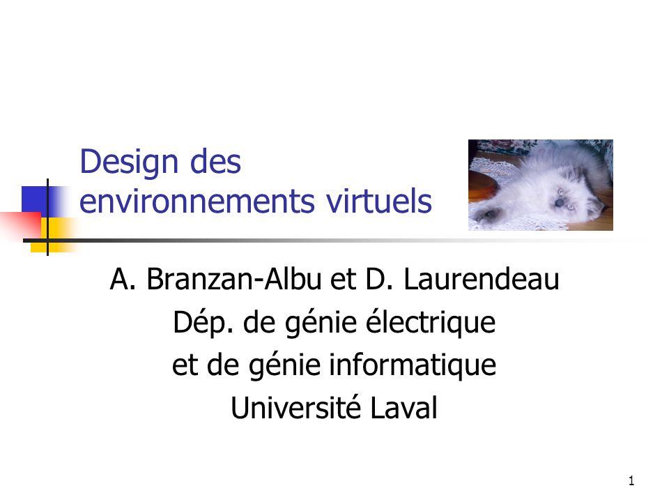 1 Design des environnements virtuels A. Branzan-Albu et D. Laurendeau Dép. de génie électrique et de génie informatique Université Laval
