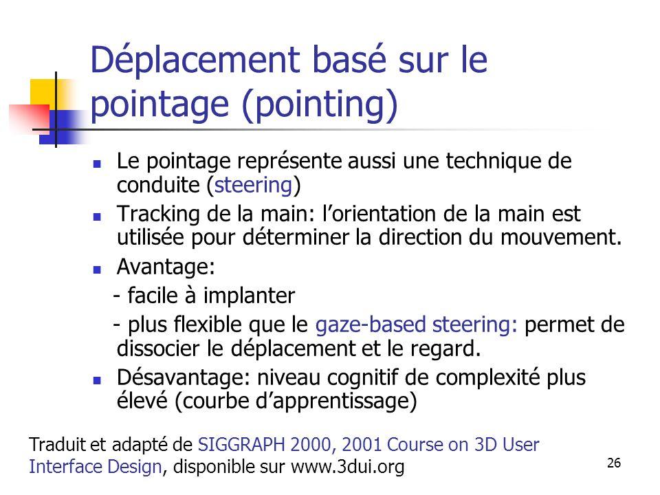 A. Branzan-Albu & D. Laurendeau GIF-66800 26 Déplacement basé sur le pointage (pointing) Le pointage représente aussi une technique de conduite (steer