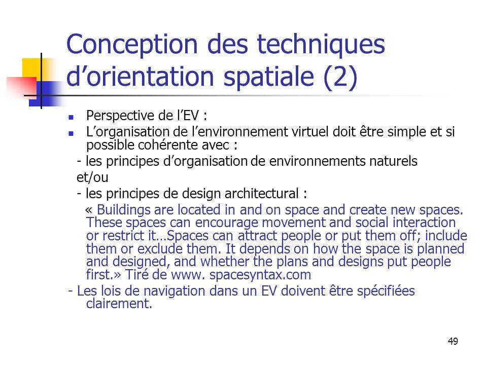 49 Conception des techniques dorientation spatiale (2) Perspective de lEV : Lorganisation de lenvironnement virtuel doit être simple et si possible co