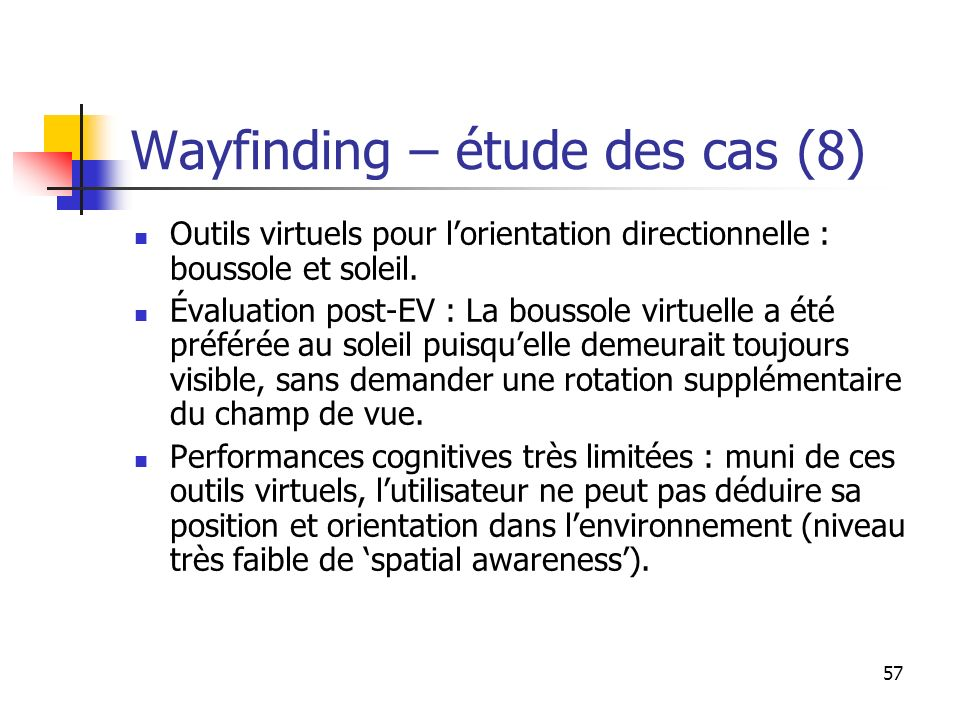 57 Wayfinding – étude des cas (8) Outils virtuels pour lorientation directionnelle : boussole et soleil.
