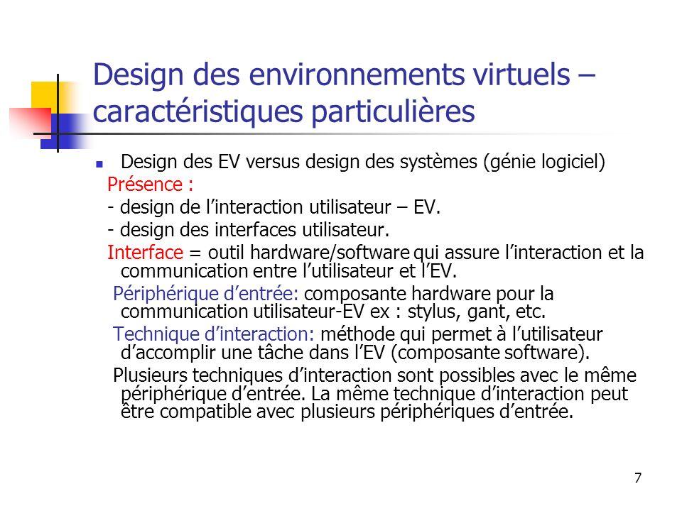 7 Design des environnements virtuels – caractéristiques particulières Design des EV versus design des systèmes (génie logiciel) Présence : - design de linteraction utilisateur – EV.