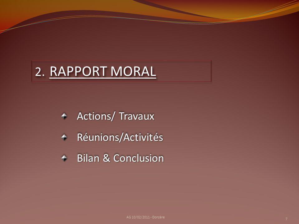2. RAPPORT MORAL Actions/ Travaux Réunions/Activités Bilan & Conclusion Actions/ Travaux Réunions/Activités Bilan & Conclusion 7 AG 10/02/2011 - Donzè