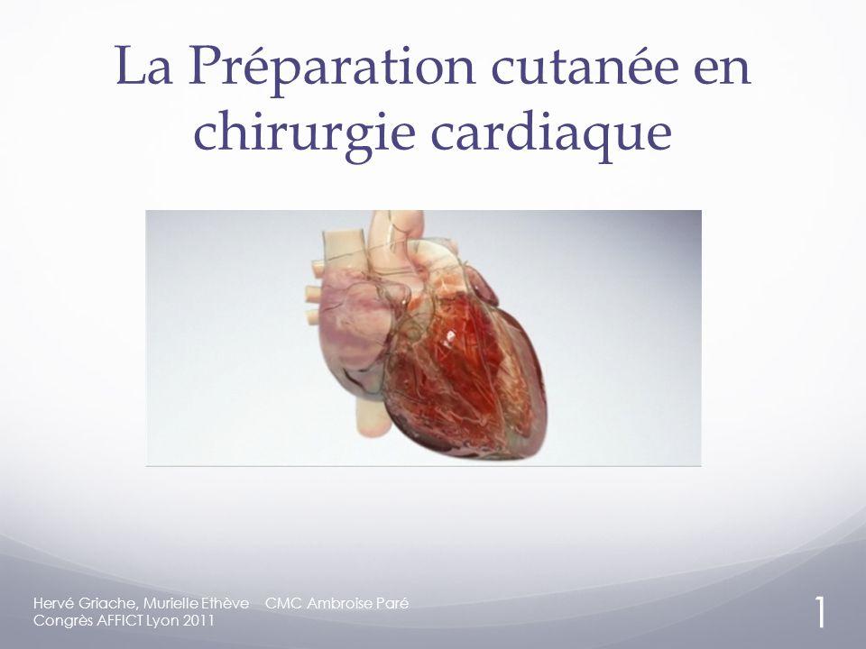 La Préparation cutanée en chirurgie cardiaque Hervé Griache, Murielle Ethève CMC Ambroise Paré Congrès AFFICT Lyon 2011 1