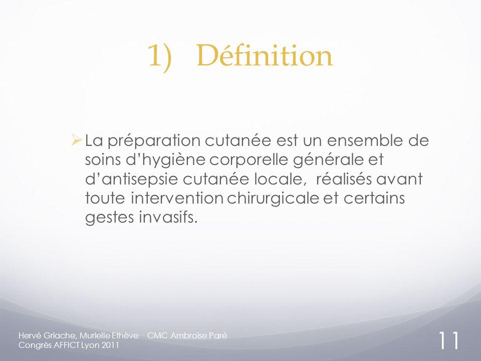 1)Définition La préparation cutanée est un ensemble de soins dhygiène corporelle générale et dantisepsie cutanée locale, réalisés avant toute intervention chirurgicale et certains gestes invasifs.
