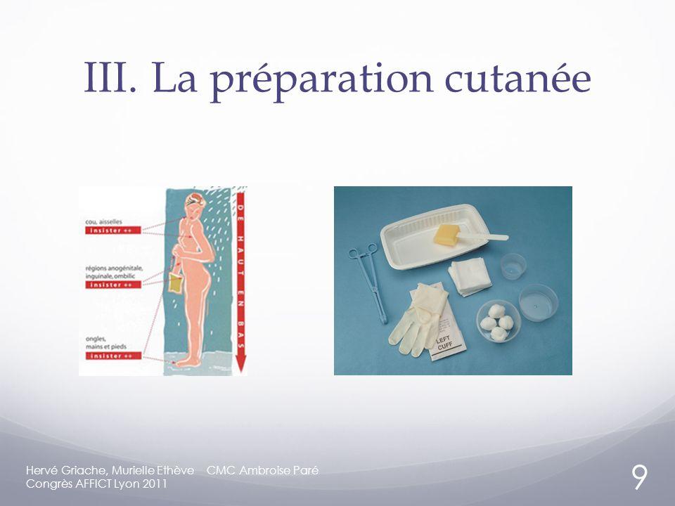 III.La préparation cutanée Hervé Griache, Murielle Ethève CMC Ambroise Paré Congrès AFFICT Lyon 2011 9
