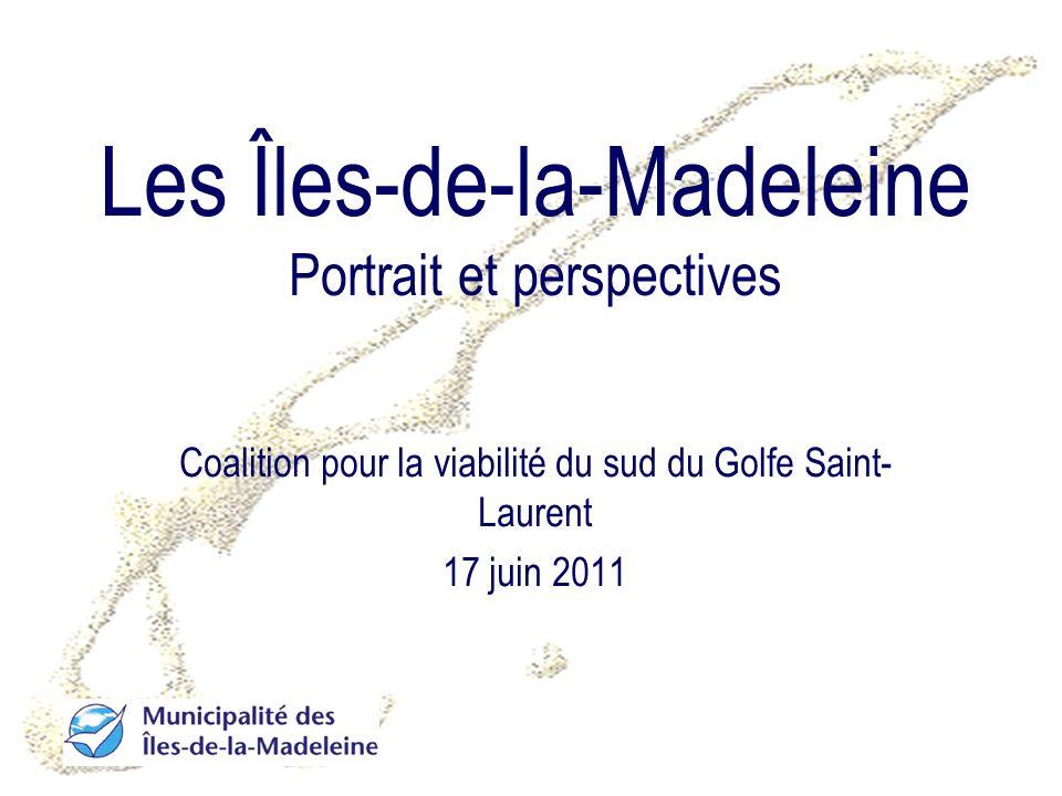 Les Îles-de-la-Madeleine Portrait et perspectives Coalition pour la viabilité du sud du Golfe Saint- Laurent 17 juin 2011