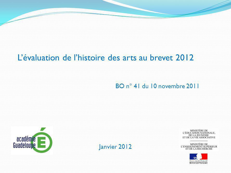 BO n° 41 du 10 novembre 2011 Lévaluation de lhistoire des arts au brevet 2012 Janvier 2012