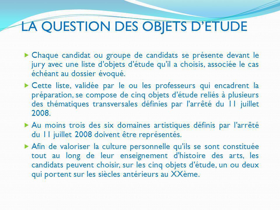 LA QUESTION DES OBJETS DETUDE Chaque candidat ou groupe de candidats se présente devant le jury avec une liste d'objets d'étude qu'il a choisis, assoc