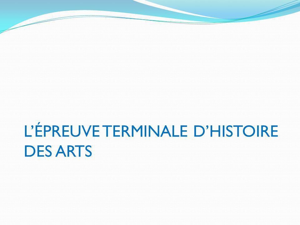LÉPREUVE TERMINALE DHISTOIRE DES ARTS