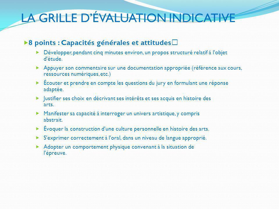 LA GRILLE DÉVALUATION INDICATIVE 8 points : Capacités générales et attitudes Développer, pendant cinq minutes environ, un propos structuré relatif à l