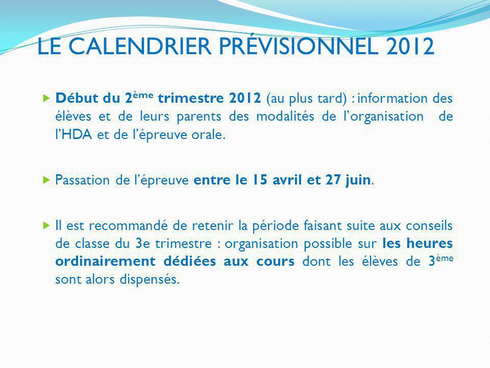 LE CALENDRIER PRÉVISIONNEL 2012 Début du 2 ème trimestre 2012 (au plus tard) : information des élèves et de leurs parents des modalités de lorganisati