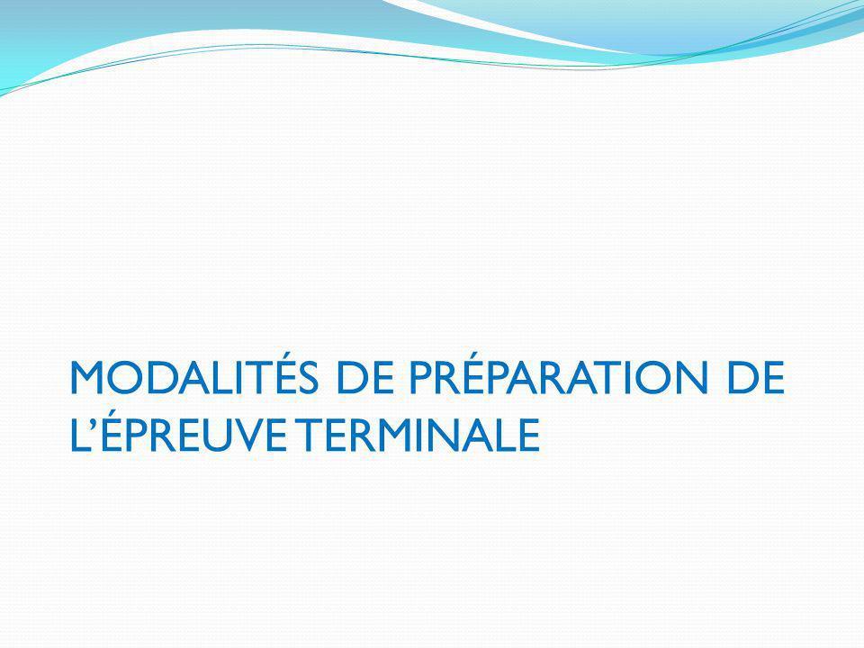 MODALITÉS DE PRÉPARATION DE LÉPREUVE TERMINALE