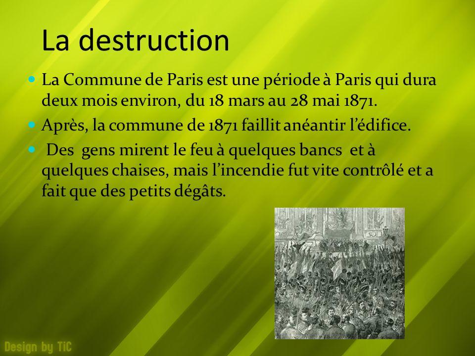 La destruction La Commune de Paris est une période à Paris qui dura deux mois environ, du 18 mars au 28 mai 1871. Après, la commune de 1871 faillit an