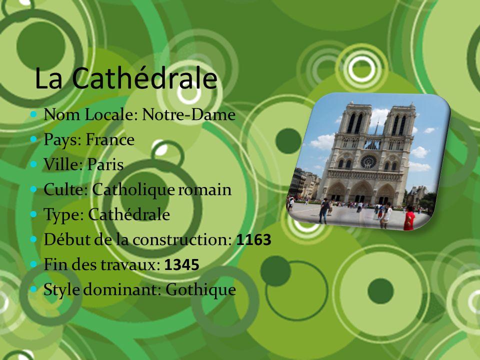 La Cathédrale Nom Locale: Notre-Dame Pays: France Ville: Paris Culte: Catholique romain Type: Cathédrale Début de la construction: 1163 Fin des travau