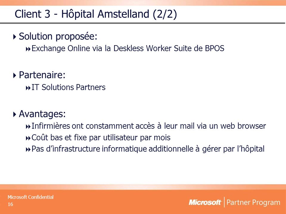 Microsoft Confidential Solution proposée: Exchange Online via la Deskless Worker Suite de BPOS Partenaire: IT Solutions Partners Avantages: Infirmière
