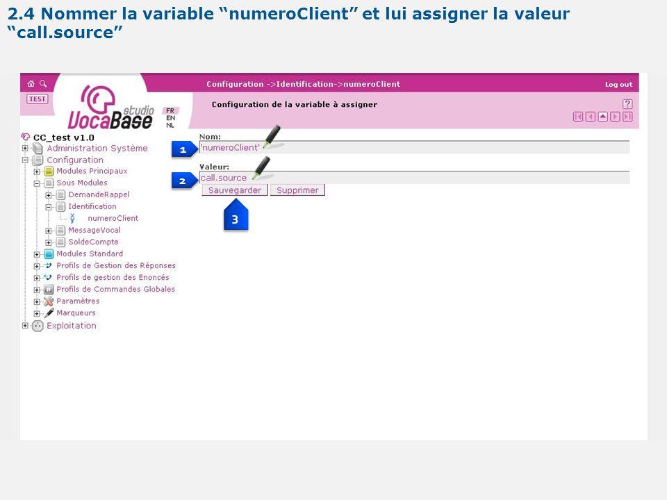 1 1 2 2 3 3 2.4 Nommer la variable numeroClient et lui assigner la valeur call.source