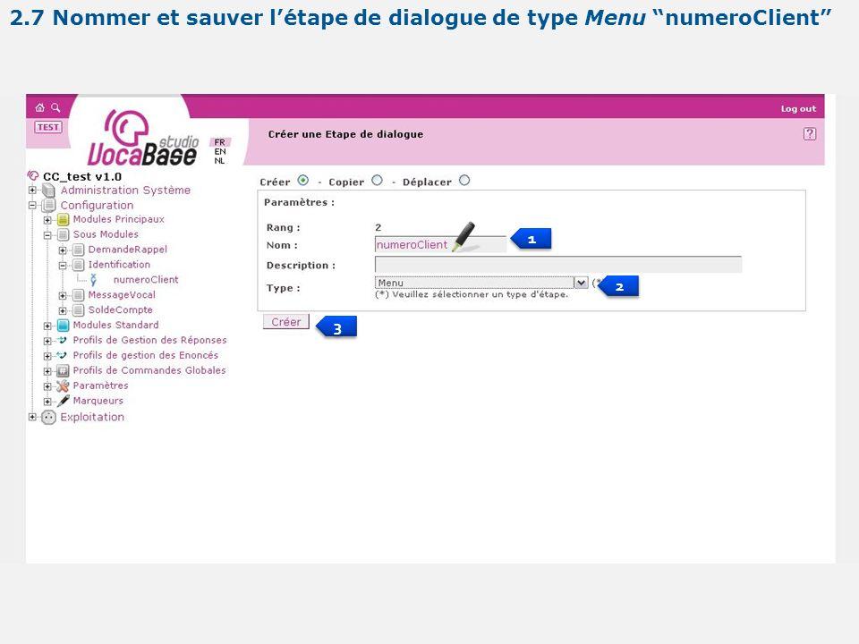 1 1 2 2 3 3 2.7 Nommer et sauver létape de dialogue de type Menu numeroClient