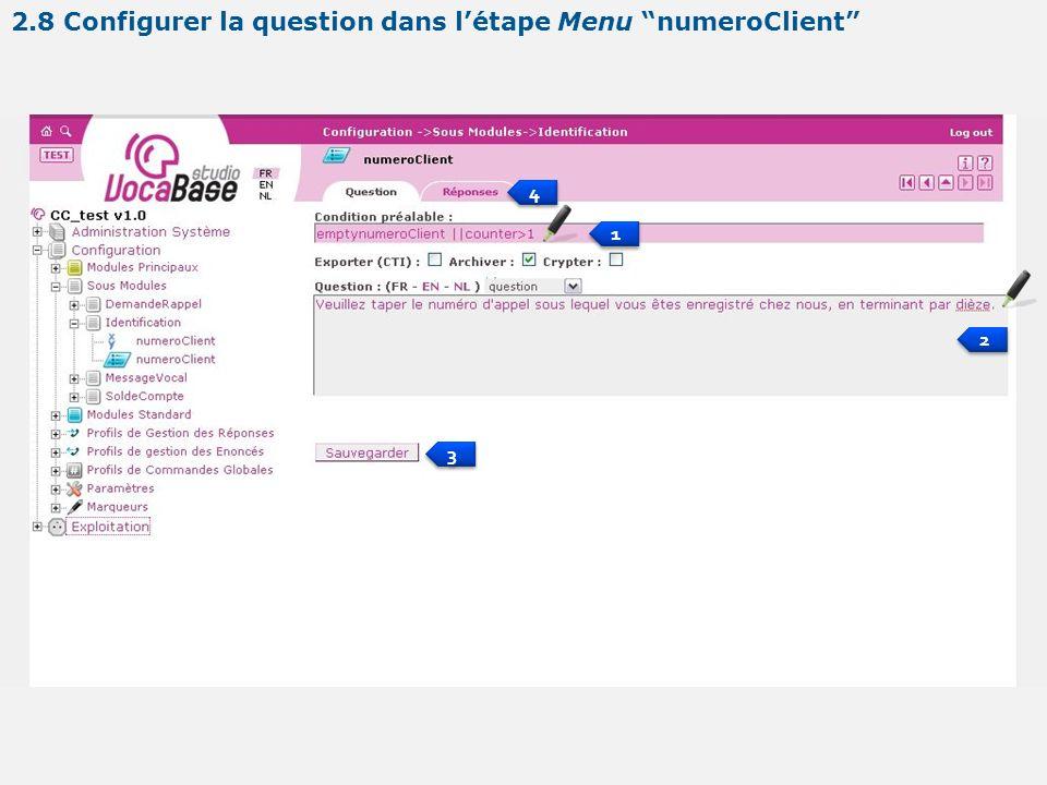 1 1 2 2 3 3 4 4 2.8 Configurer la question dans létape Menu numeroClient