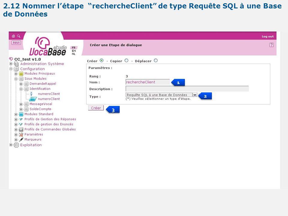 1 1 2 2 3 3 2.12 Nommer létape rechercheClient de type Requête SQL à une Base de Données