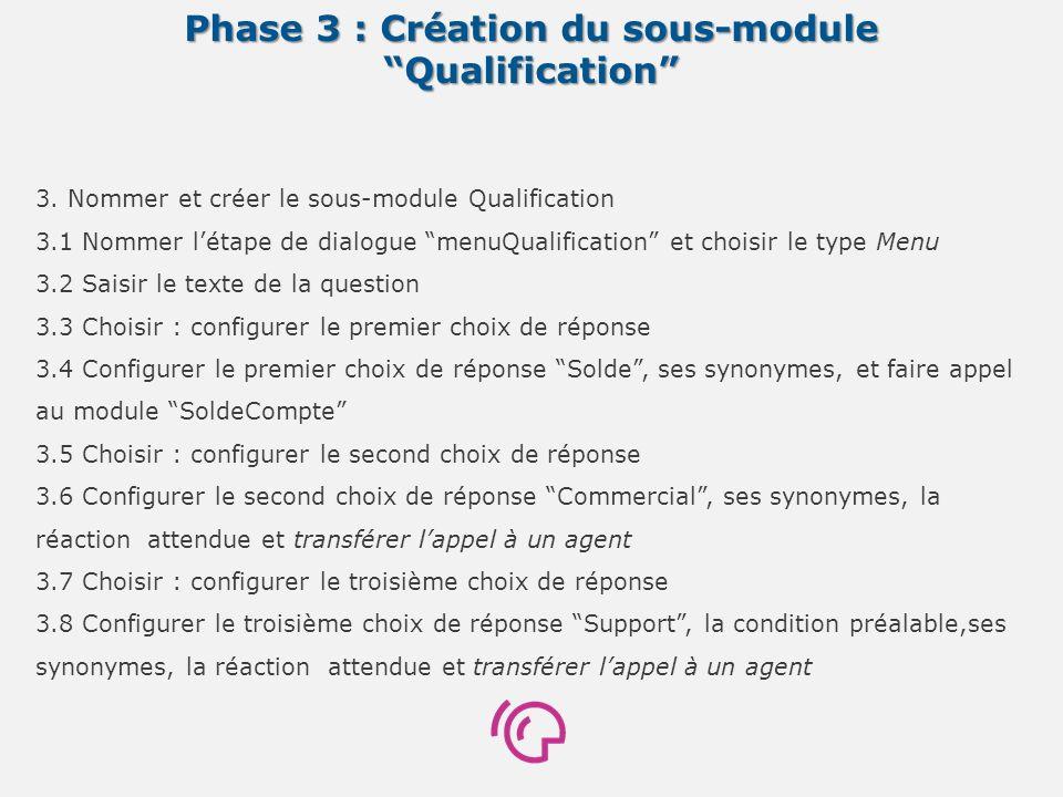Phase 3 : Création du sous-module Qualification 3. Nommer et créer le sous-module Qualification 3.1 Nommer létape de dialogue menuQualification et cho