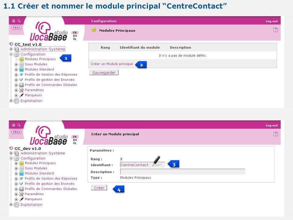 1 1 2 2 3 3 4 4 1.1 Créer et nommer le module principal CentreContact