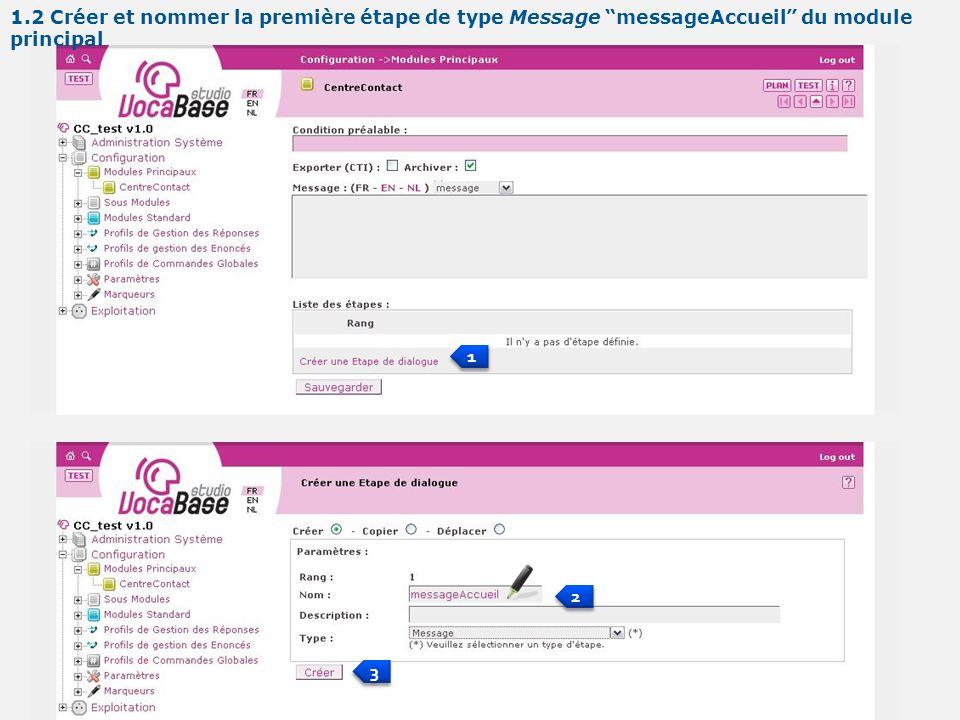 1 1 2 2 3 3 1.2 Créer et nommer la première étape de type Message messageAccueil du module principal