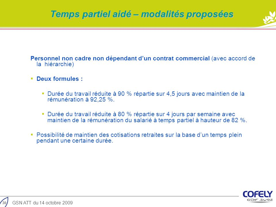 30 GSN ATT du 14 octobre 2009 Temps partiel aidé – modalités proposées Personnel non cadre non dépendant dun contrat commercial (avec accord de la hié
