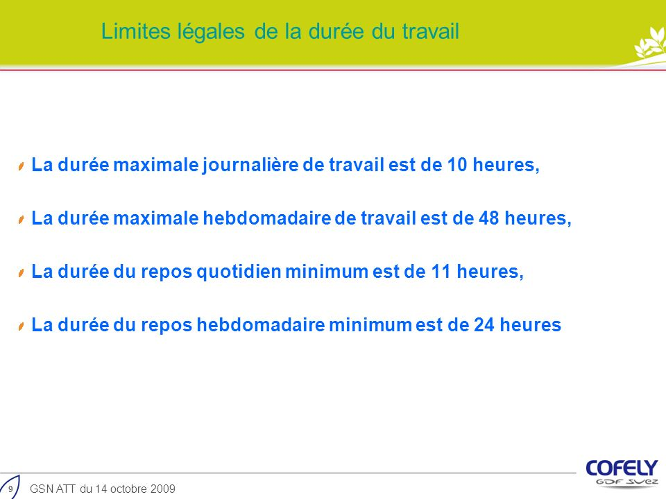 9 GSN ATT du 14 octobre 2009 Limites légales de la durée du travail La durée maximale journalière de travail est de 10 heures, La durée maximale hebdo