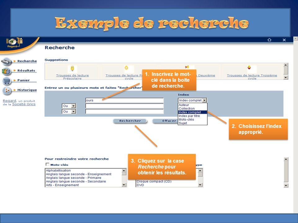 1. Inscrivez le mot- clé dans la boîte de recherche. 2. Choisissez lindex approprié. 3. Cliquez sur la case Recherche pour obtenir les résultats.