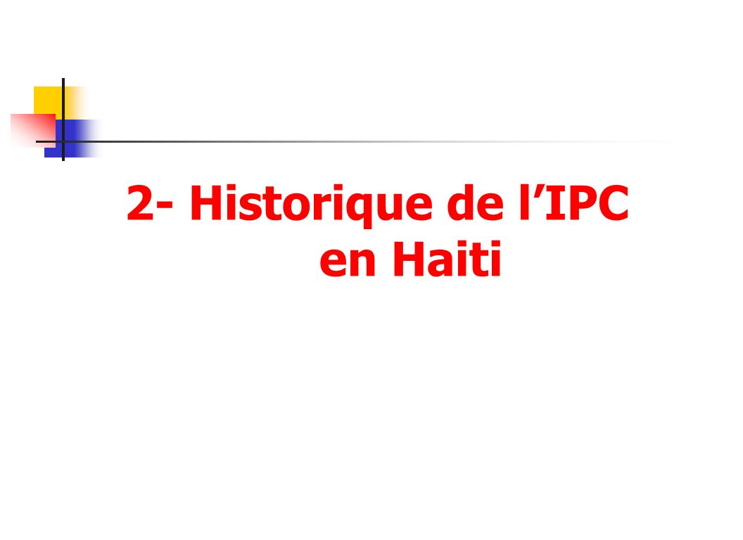 Historique de lIPC en Haiti GénérationOrganismeCouverture GéographiqueStrate des ménagesTaille du panier Panier établi à partir de: IPC 100 en 1948IHSIAire Mét.