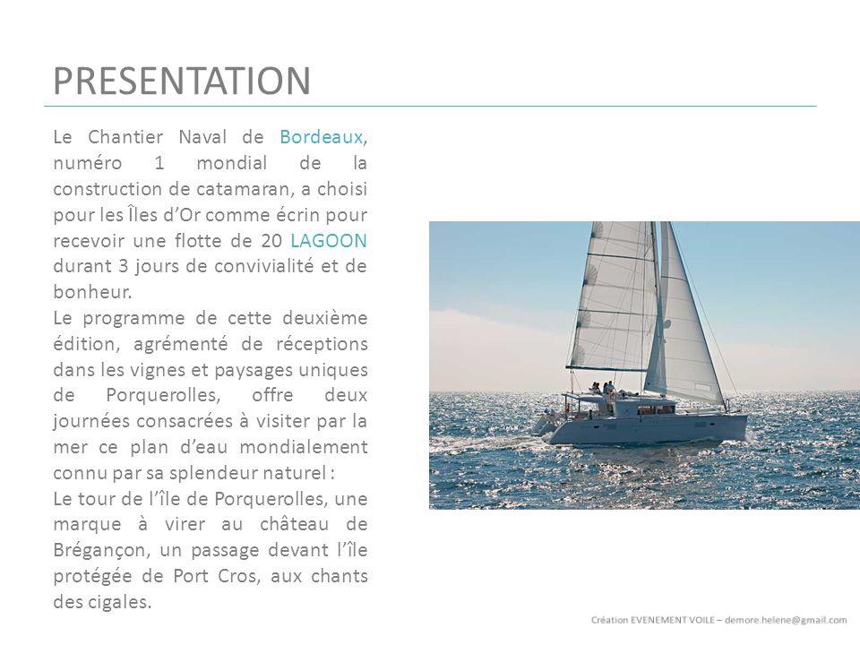 PRESENTATION Le Chantier Naval de Bordeaux, numéro 1 mondial de la construction de catamaran, a choisi pour les Îles dOr comme écrin pour recevoir une flotte de 20 LAGOON durant 3 jours de convivialité et de bonheur.