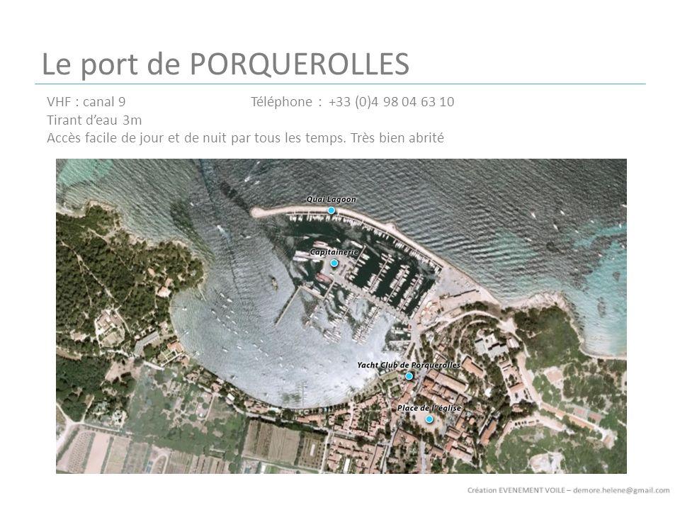 Le port de PORQUEROLLES VHF : canal 9Téléphone : +33 (0)4 98 04 63 10 Tirant deau 3m Accès facile de jour et de nuit par tous les temps. Très bien abr