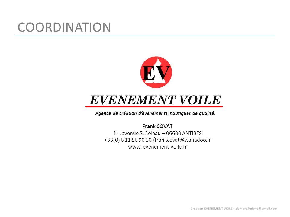 Frank COVAT 11, avenue R. Soleau – 06600 ANTIBES +33(0) 6 11 56 90 10 /frankcovat@wanadoo.fr www. evenement-voile.fr Agence de création dévénements na