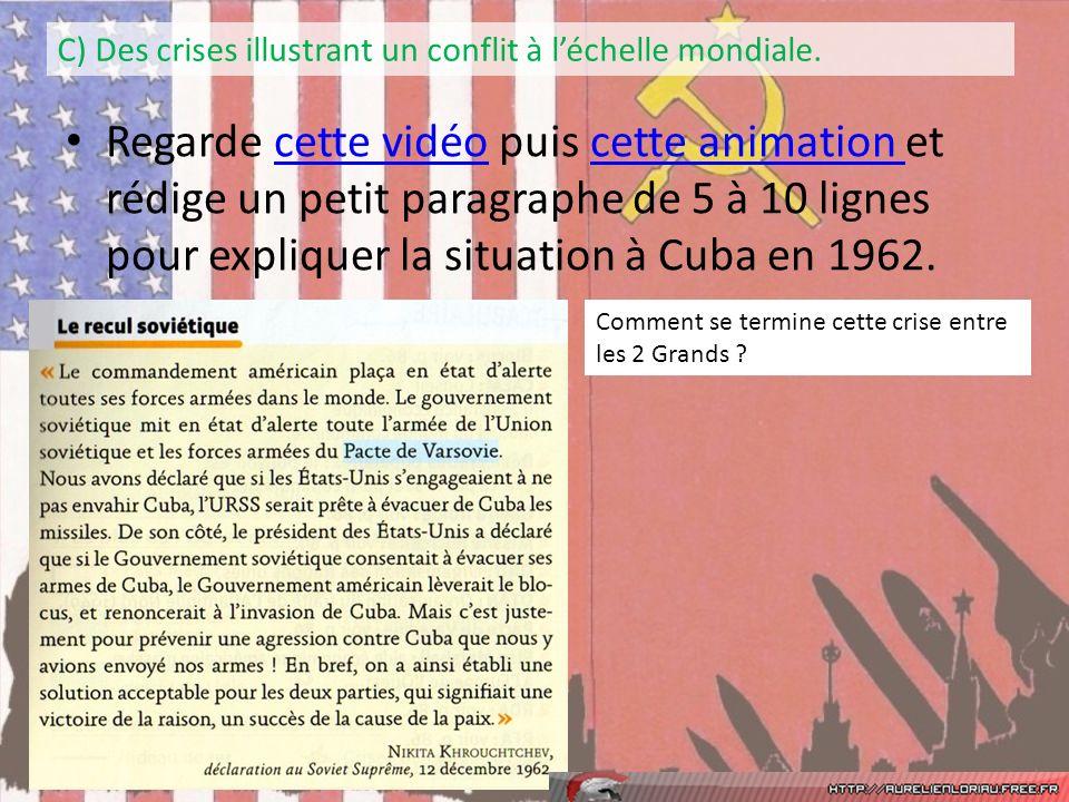 Regarde cette vidéo puis cette animation et rédige un petit paragraphe de 5 à 10 lignes pour expliquer la situation à Cuba en 1962.cette vidéocette animation C) Des crises illustrant un conflit à léchelle mondiale.