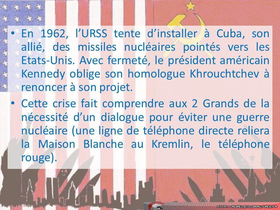 En 1962, lURSS tente dinstaller à Cuba, son allié, des missiles nucléaires pointés vers les Etats-Unis.
