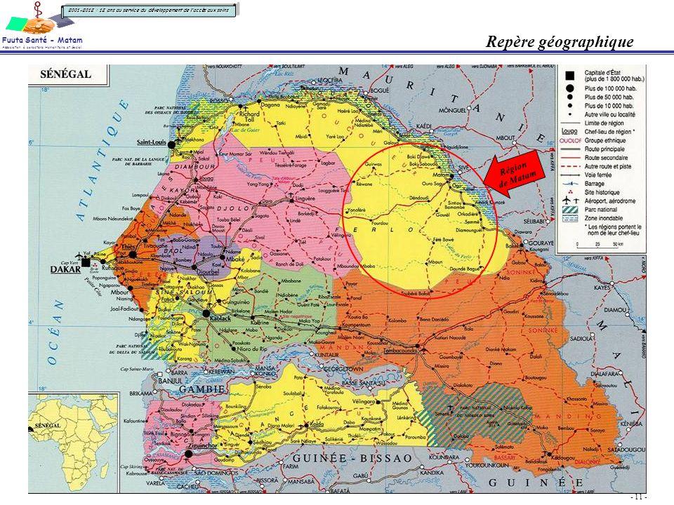 Fuuta Santé - Matam Association à caractère Humanitaire et Social - 11 - 2001-2012 : 12 ans au service du développement de laccès aux soins Repère géographique Région de Matam