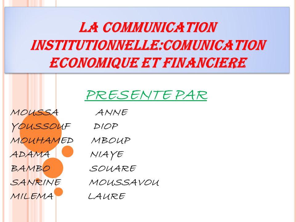 PLAN INTRODUCTION LA PRESENTATION DES DIFFERENTS CONCEPTES LA COMMUNICATION INSTITUTIONNELLE LA COMMUNICATION ECONOMIQUE ET FINANCIERE AVANTAGES ET LIMITES CONCLUSION