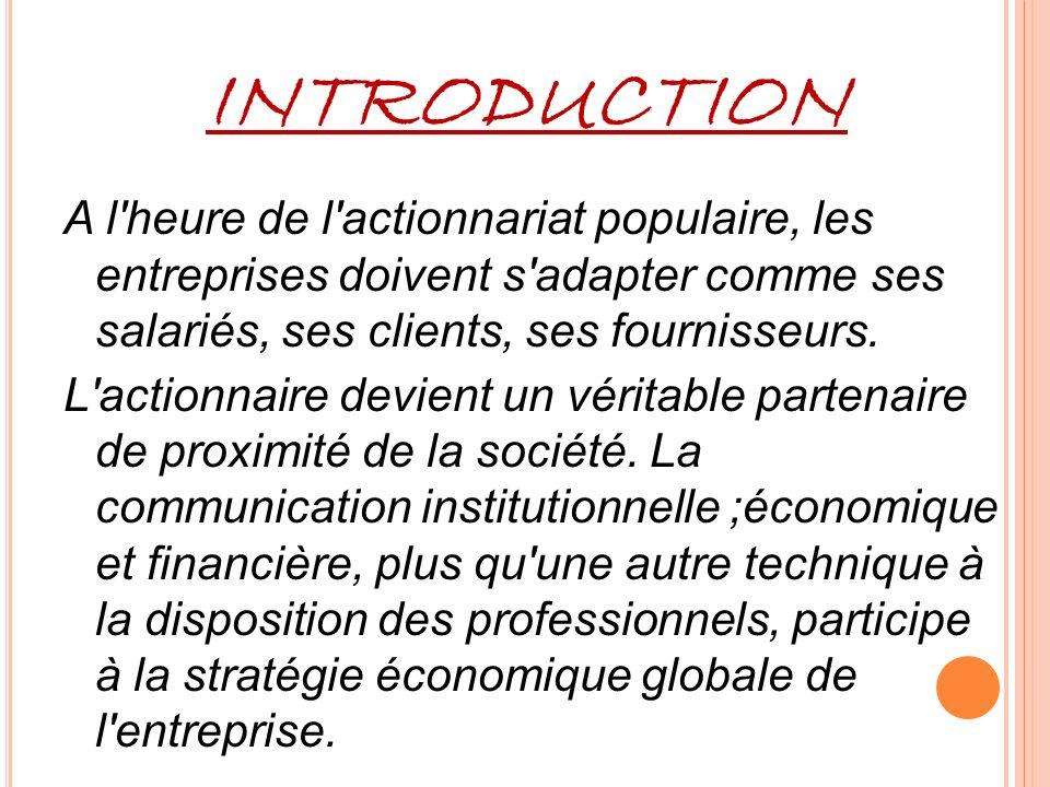 I°) LA PRESENTATION DES DIFFERENTS CONCEPTES a) LA COMMUNICATION INSTITUTIONNELLE b) LA COMMUNICATION ECONOMIQUE ET FINANCIERE